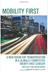 Mobility First: A New Vision for Transportation in a Globally Competitive Twenty-first Century Kindle Edition
