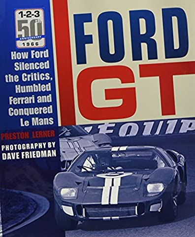 Ford GT: How Ford Silenced the Critics, Humbled Ferrari and Conquered Le Mans (Silenced By History)