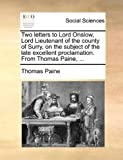 Two Letters to Lord Onslow, Lord Lieutenant of the County of Surry, on the Subject of the Late Excellent Proclamation from Thomas Paine, Thomas Paine, 1170663990