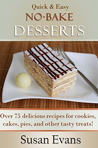 Quick & Easy No-Bake Desserts Cookbook: Over 75 delicious recipes for cookies, cakes, pies, and other tasty treats! by [Evans, Susan]