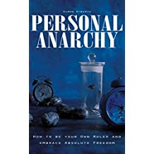 Personal Anarchy: How to be your Own Ruler and embrace Absolute Freedom