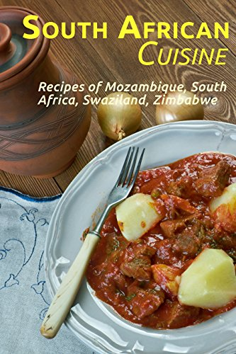 South African Cuisine: Recipes of Mozambique, South Africa, Swaziland, Zimbabwe by JR Stevens