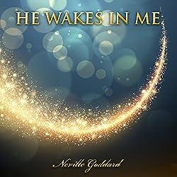 He Wakes in Me: Neville Goddard
