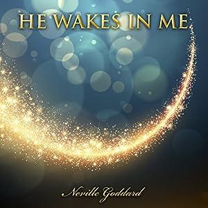 He Wakes in Me: Neville Goddard Audiobook