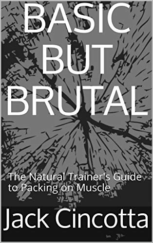 e Natural Trainer's Guide to Packing on Muscle ()