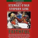 Faithful: Two Diehard Boston Red Sox Fans Chronicle the Historic 2004 Season   Stewart O'Nan,Stephen King