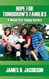 Hope for Tomorrow's Families/A Model That Values Variety, James R. Jacobson, 160860490X
