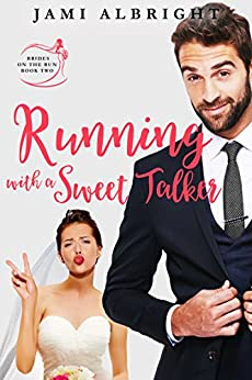 Running with a Sweet Talker (Brides on the Run Book 2) by [Albright, Jami]