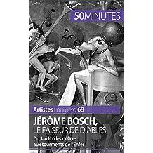 Jérôme Bosch, le faiseur de diables: Du Jardin des délices aux tourments de l'Enfer (Artistes t. 68) (French Edition)