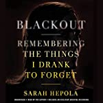 Blackout: Remembering the Things I Drank to Forget | Sarah Hepola