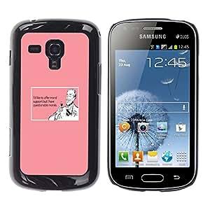 Qstar Arte & diseño plástico duro Fundas Cover Cubre Hard Case Cover para Samsung Galaxy S Duos / S7562 ( Support Wine Drink Funny Quote Pink Man)