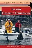 Island Halibut Fisherman, Robert H. Jones and Larry E. Stefanyk, 1550174142