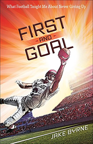 First and Goal: What Football Taught Me About Never Giving Up PDF
