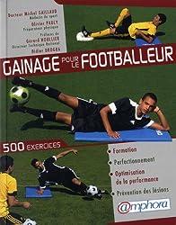 Gainage pour le footballeur - 500 exercices pour la formation, le perfectionnement, l'optimisation de la performance et la prévention des lésions