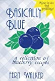 img - for Basically Blue: A Collection of Blueberry Recipes by Fern Walker (1986-04-01) book / textbook / text book