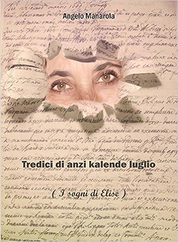 Tredici di anzi kalende luglio: (i sogni di Elise) - Angelo Manarola
