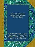 img - for Franz Von Baader's S mmtliche Werke, Dritter Band (German Edition) book / textbook / text book