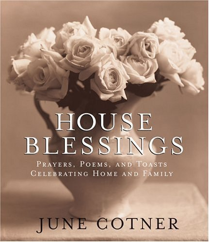 House Blessings: Prayers, Poems, and Toasts Celebrating Home and Family by Cotner, June (July 7, 2005) Hardcover