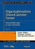 Organisationsform Shared Service Center: Herausforderungen an das Controlling (Advanced Controlling, Band 84)