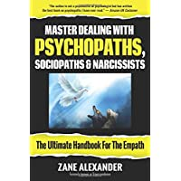 Master Dealing with Psychopaths, Sociopaths and Narcissists - The Ultimate Handbook...