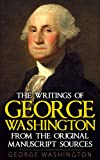 The Writings of George Washington: from the Original Manuscript Sources