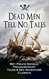 img - for Dead Men Tell No Tales - 60+ Pirate Novels, Treasure-Hunt Tales & Sea Adventure Classics: Blackbeard, Captain Blood, Facing the Flag, Treasure Island, ... the Waves, The Ways of the Buccaneers... book / textbook / text book