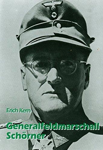 Generalfeldmarschall Schörner: Ein deutsches Soldatenschicksal