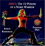 Aries/The 13 Powers of a Noble Warrior by Karen Barbarick