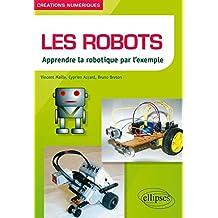 Les Robots: Apprendre la Robotique Par l'Exemple