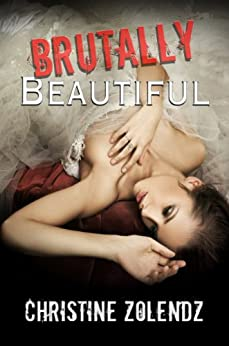 Brutally Beautiful (The Beautiful Series Book 1) by [Zolendz, Christine]
