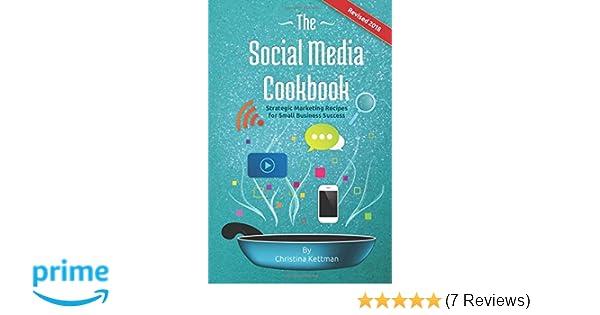 the social media cookbook strategic marketing recipes for smallthe social media cookbook strategic marketing recipes for small business success christina kettman, tony richardson 9780998332000 amazon com books