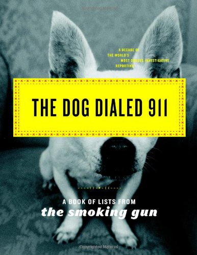 The Dog Dialed 911: A Book of Lists from The Smoking Gun pdf