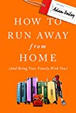 How to Run Away From Home: And Bring Your Family With You