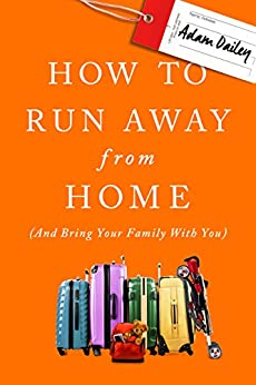 How to Run Away From Home: And Bring Your Family With You by [Dailey, Adam ]