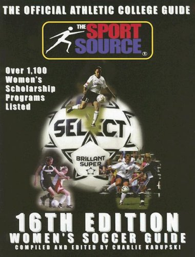 Womens Soccer Guide: The Official Athletic College Guide, Over 1,100 Women's Scholarship Programs Listed (Official Athletic College Guide Soccer Women) pdf epub