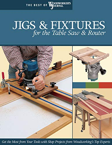 Jigs & Fixtures for the Table Saw & Router: Get the Most from Your Tools with Shop Projects from Woodworking's Top Experts (Fox Chapel Publishing) 26 Innovative Designs (Best of Woodworker's Journal) (Jig Fence)