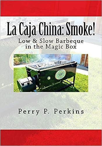 68b17490dce Real BBQ in the Magic Box (La Caja China Cooking)  Perry P Perkins   9781477429556  Amazon.com  Books