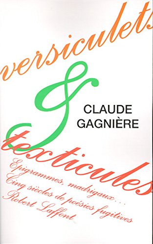 Versiculets & texticules: Epigrammes, madrigaux-- : cinq siècles de poésies fugitives (French Edition)