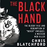 The Black Hand: The Bloody Rise and Redemption of''Boxer'' Enriquez, a Mexican Mob Killer