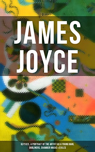 JAMES JOYCE: Ulysses, A Portrait of the Artist as a Young Man, Dubliners, Chamber Music & Exiles (English Edition)