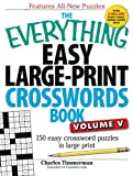 The Everything Easy Large-Print Crosswords Book, Volume V: 150 Easy Crossword Puzzles in Large Print (Volume 5)