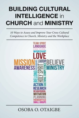 Building Cultural Intelligence in Church and Ministry: 10 Ways to Assess and Improve Cross-Cultural Competence in Church