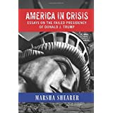 AMERICA IN CRISIS: Essays on the Failed Presidency of Donald J. Trump