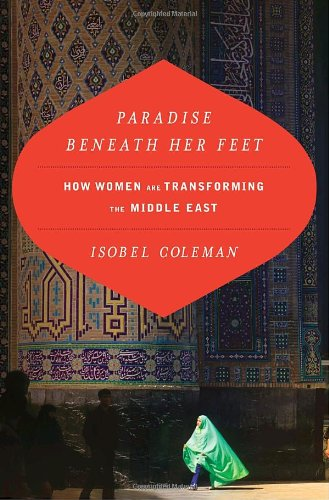 Paradise Beneath Her Feet: How Women Are Transforming the Middle East (Council on Foreign Relations Book)