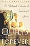 Quilts Are Forever: A Patchwork Collection of Inspirational Stories by Lamancusa, Kathy (2002) Paperback
