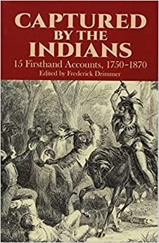 Captured By The Indians: 15 Firsthand Accounts, 1750-1870 por Frederick Drimmer