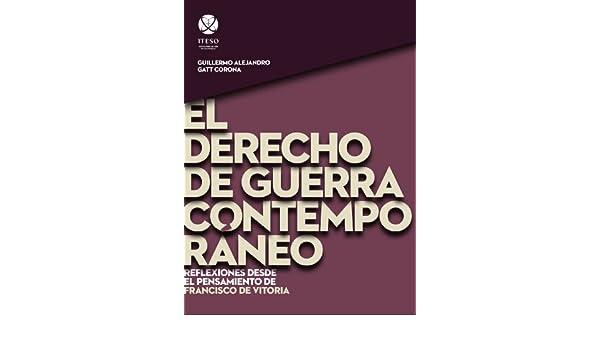 Amazon.com: El derecho de guerra contemporáneo: Reflexiones desde el pensamiento de Francisco de Vitoria (Spanish Edition) eBook: Guillermo Alejandro Gatt ...