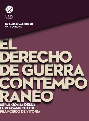 El derecho de guerra contemporáneo: Reflexiones desde el pensamiento de Francisco de Vitoria (Spanish