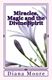 Miracles, Magic and the Divine Spirit, Diana Moore, 149035347X