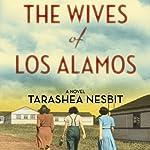 The Wives of Los Alamos: A Novel | TaraShea Nesbit